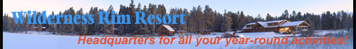 Wilderness Rim Resort can provide you with warm, cozy accommodaton for your winter recreation